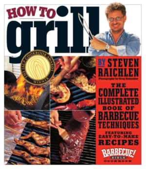 Excerpted from How to Grill by Steven Raichlen (Workman Publishing). Copyright © 2001. Photographs by Greg Schneider.